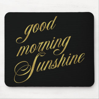 Good Morning Sunshine Quote Faux Gold Foil Quotes Mouse Pad