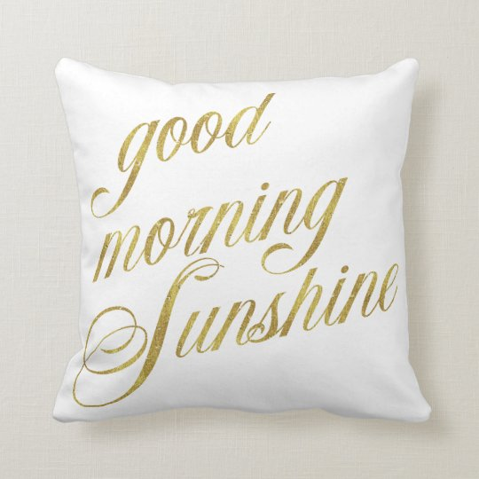 Good Morning Sunshine Quote Faux Gold Foil Quotes Throw Pillow
