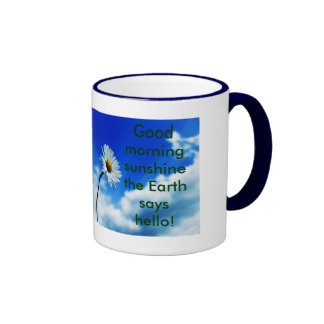Good morning sunshine the Earth says hello! Ringer Mug