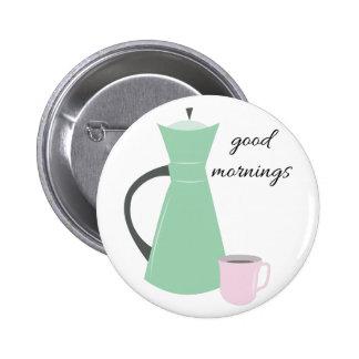 Good Mornings Pinback Button