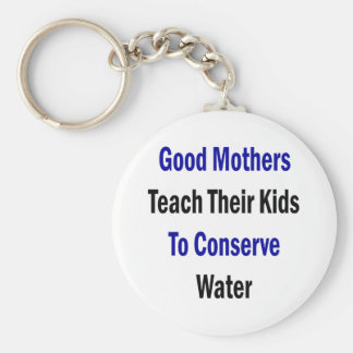 Good Mothers Teach Their Kids To Conserve Water Basic Round Button Keychain