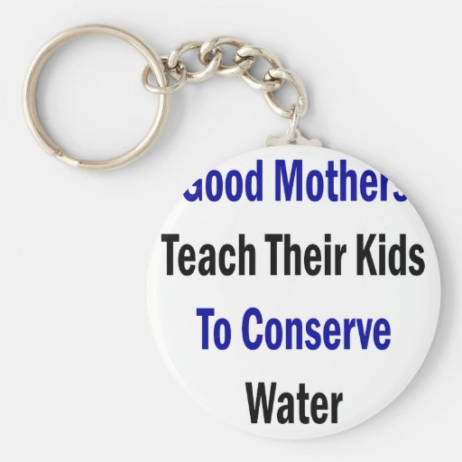 Good Mothers Teach Their Kids To Conserve Water Keychains