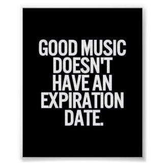 GOOD MUSIC DOESN'T HAVE AN EXPIRATION DATE QUOTES POSTER
