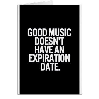 GOOD MUSIC DOESN'T HAVE AN EXPIRATION DATE QUOTES GREETING CARDS