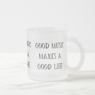 GOOD MUSIC MAKES A GOOD LIFE MOTIVATIONAL ATTITUDE FROSTED GLASS COFFEE MUG