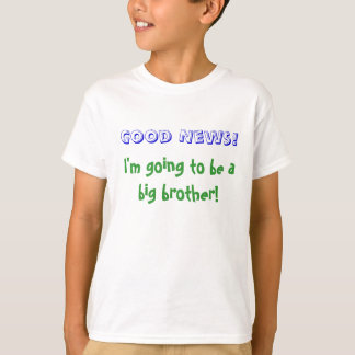 Good News!, I'm going to be a big brother! T-Shirt