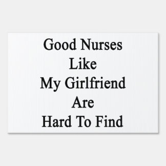 Good Nurses Like My Girlfriend Are Hard To Find Sign