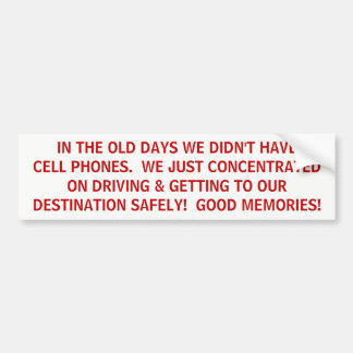 GOOD OLD DAYS OF DRIVING NO CELL PHONES SAFETY #1 BUMPER STICKER