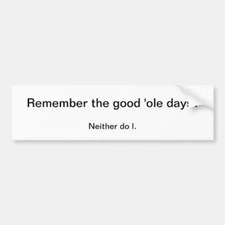 Good 'Ole Days Bumper Sticker Car Bumper Sticker