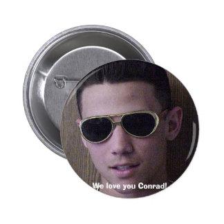 good one closeup, We love you Conrad! Pinback Button