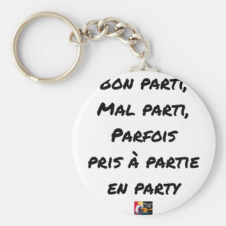 GOOD PARTY, BADLY PARTY, SOMETIMES TAKEN WITH PART KEYCHAIN