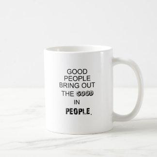 good people bringout the good in people. coffee mug