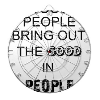 good people bringout the good in people. dartboards