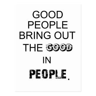 good people bringout the good in people. postcard