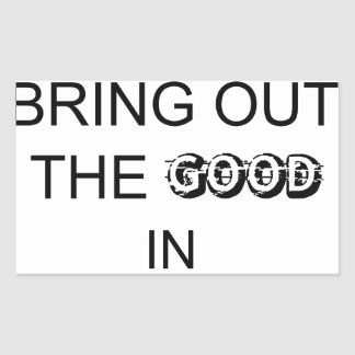good people bringout the good in people. rectangular sticker