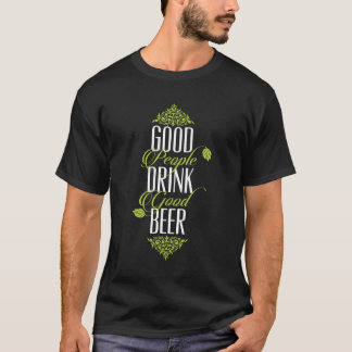 Good People Drink Good Beer Quote T-Shirt