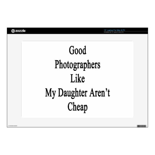 Good Photographers Like My Daughter Aren't Cheap Skin For Laptop
