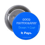 GOOD PHOTOGRAPHY, Doesn´t Cost, It Pays Pinback Button