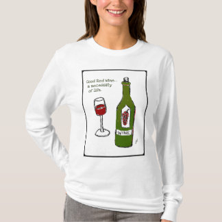 GOOD RED WINE...a necessity of life. wine print T-Shirt