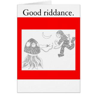 Good riddance. card