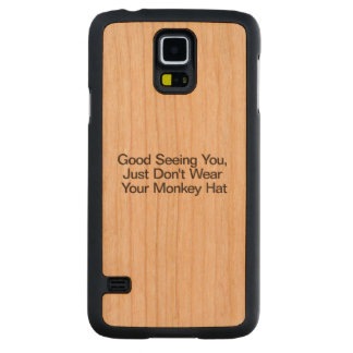 Good Seeing You, Just Don't Wear Your Monkey Hat.a Carved® Cherry Galaxy S5 Case