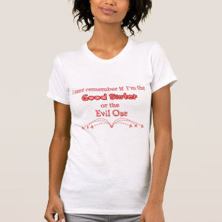 Good Sister, or Evil one? T-shirts