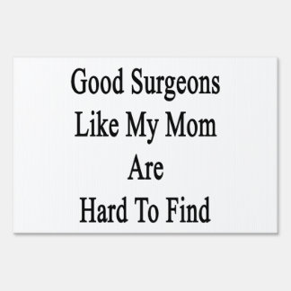 Good Surgeons Like My Mom Are Hard To Find Yard Sign