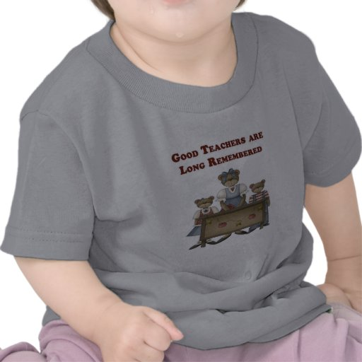 Good Teachers are Long Remembered T Shirts