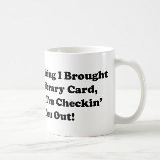 Good Thing I Brought My Library Card Coffee Mug