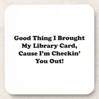 Good Thing I Brought My Library Card Drink Coaster
