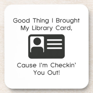 Good Thing I Brought My Library Card Beverage Coasters