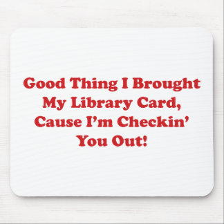 Good Thing I Brought My Library Card Mouse Pad