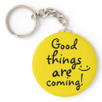 Good things are coming Positive Quote Lucky Keychain