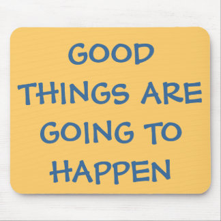 Good Things Are Going to Happen Mousepad