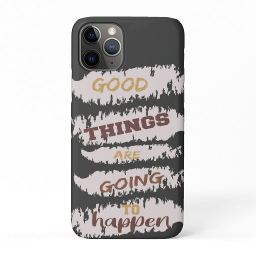 Good Things Are Going To Happen Word Motivational iPhone 11 Pro Case