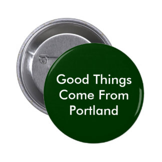 Good Things Come From Portland Pinback Button