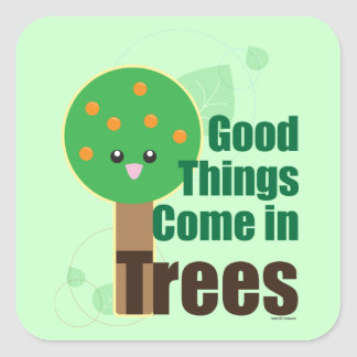 Good Things Come in Trees Square Sticker