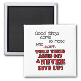 Good things come to those who...2 2 inch square magnet