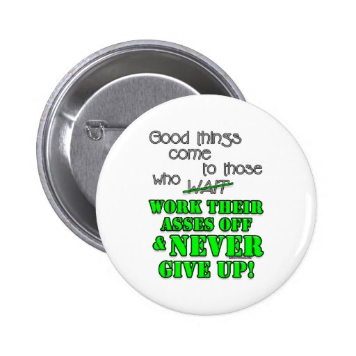 Good things come to those who... 2 inch round button