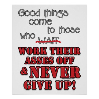 Good things come to those who...2 poster