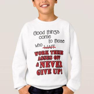 Good things come to those who...2 sweatshirt