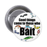 Good things come to those who Bait 2 Inch Round Button