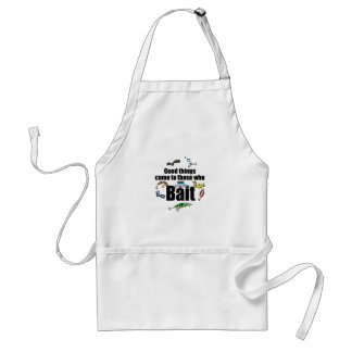 Good things come to those who Bait Adult Apron