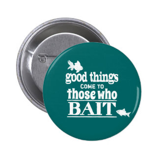 Good Things Come To Those Who Bait Pins