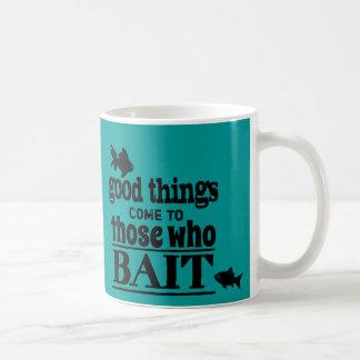 Good Things Come To Those Who Bait Coffee Mug
