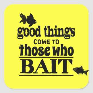 Good Things Come To Those Who Bait Sticker