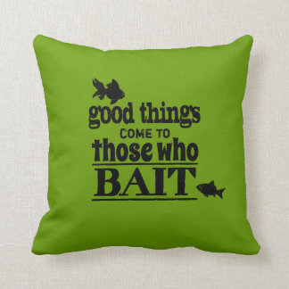 Good Things Come To Those Who Bait Throw Pillow
