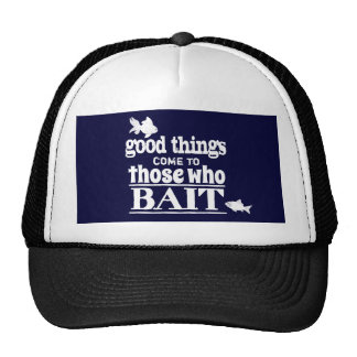 Good Things Come To Those Who Bait Trucker Hat