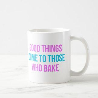 Good Things Come To Those Who Bake Coffee Mugs