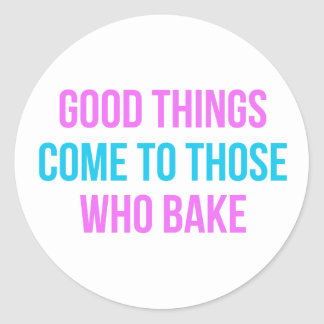 Good Things Come To Those Who Bake Round Sticker